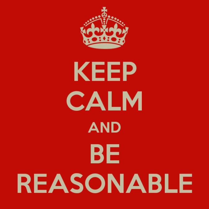 I'm a reasonable and rational….aren't I?